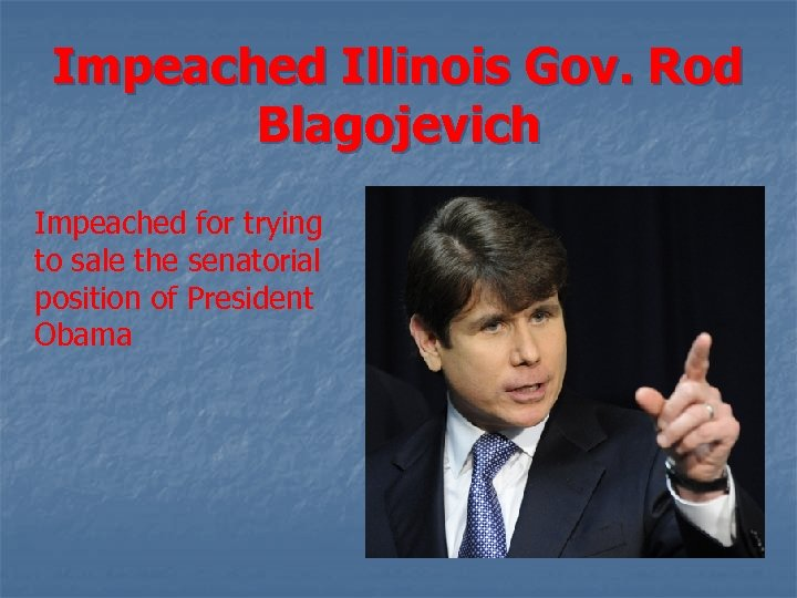 Impeached Illinois Gov. Rod Blagojevich Impeached for trying to sale the senatorial position of