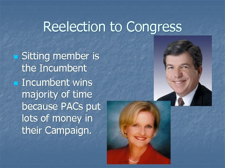 Reelection to Congress n n Sitting member is the Incumbent wins majority of time