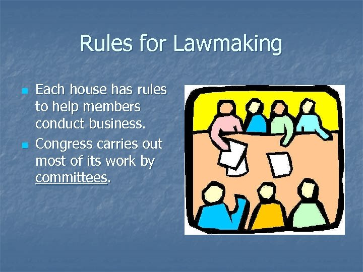 Rules for Lawmaking n n Each house has rules to help members conduct business.