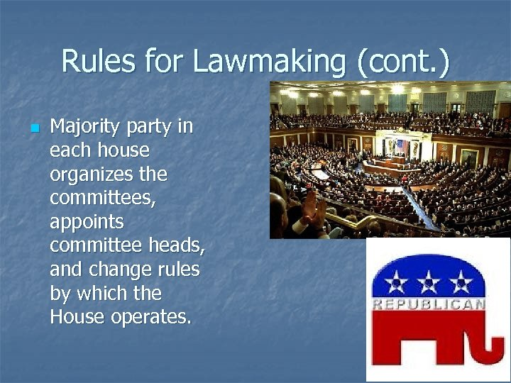 Rules for Lawmaking (cont. ) n Majority party in each house organizes the committees,