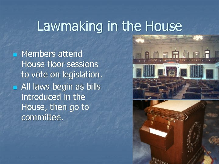 Lawmaking in the House n n Members attend House floor sessions to vote on