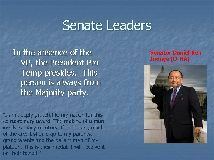 Senate Leaders In the absence of the VP, the President Pro Temp presides. This