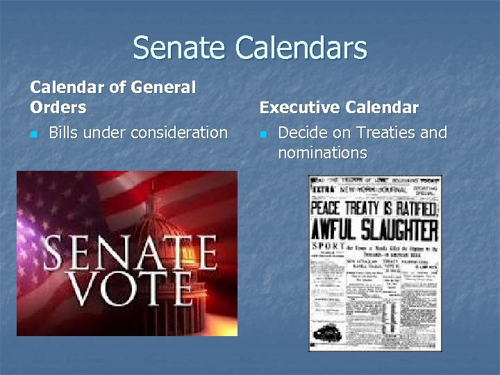 Senate Calendars Calendar of General Orders n Bills under consideration Executive Calendar n Decide