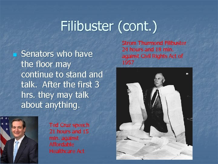 Filibuster (cont. ) n Senators who have the floor may continue to stand talk.