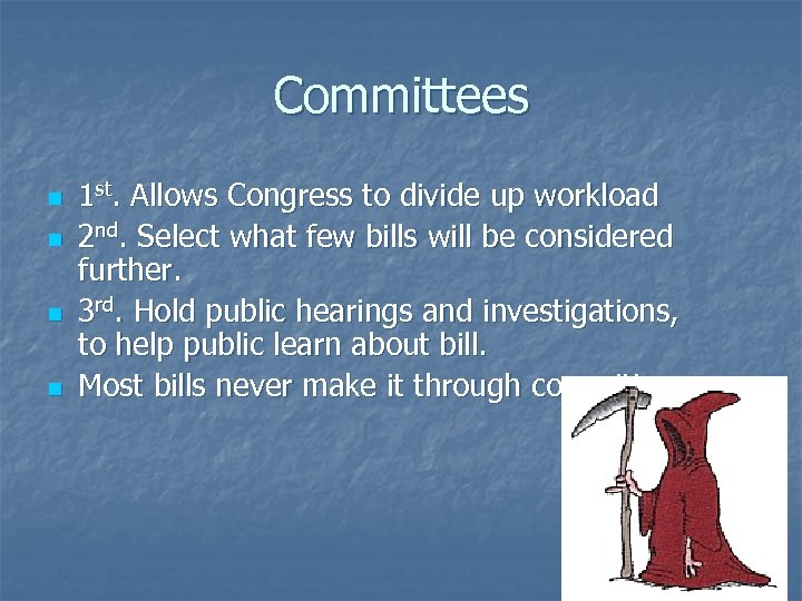 Committees n n 1 st. Allows Congress to divide up workload 2 nd. Select