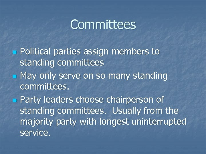 Committees n n n Political parties assign members to standing committees May only serve