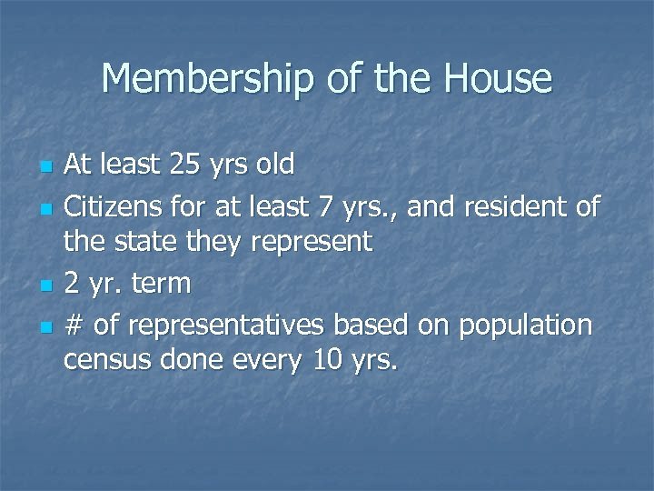 Membership of the House n n At least 25 yrs old Citizens for at