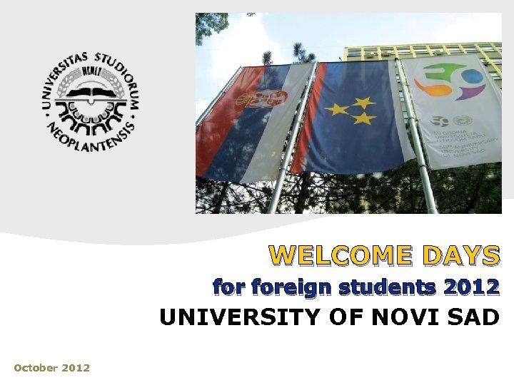 WELCOME DAYS foreign students 2012 UNIVERSITY OF NOVI SAD October 2012