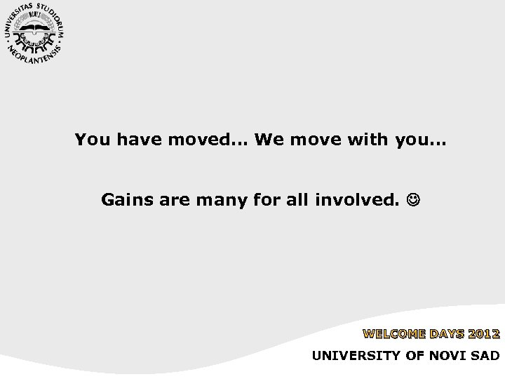 You have moved… We move with you… Gains are many for all involved. WELCOME