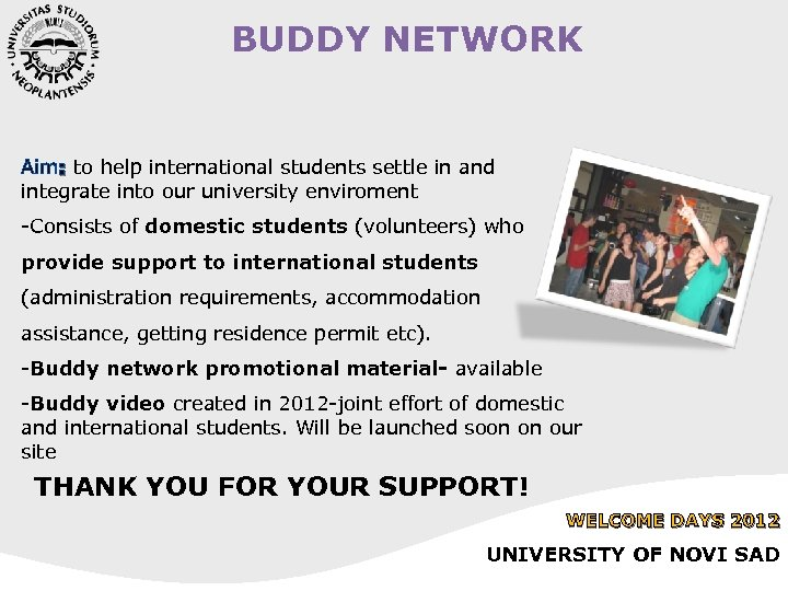 BUDDY NETWORK Aim: to help international students settle in and integrate into our university