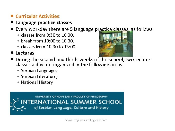 Curricular Activities: Language practice classes Every workday there are 5 language practice classes,