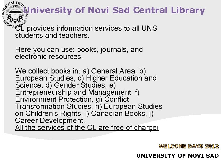 University of Novi Sad Central Library CL provides information services to all UNS students
