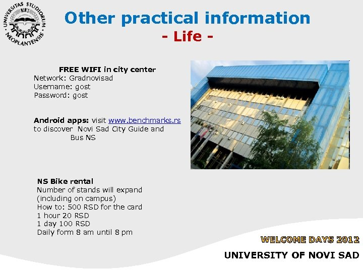 Other practical information - Life - FREE WIFI in city center Network: Gradnovisad Username: