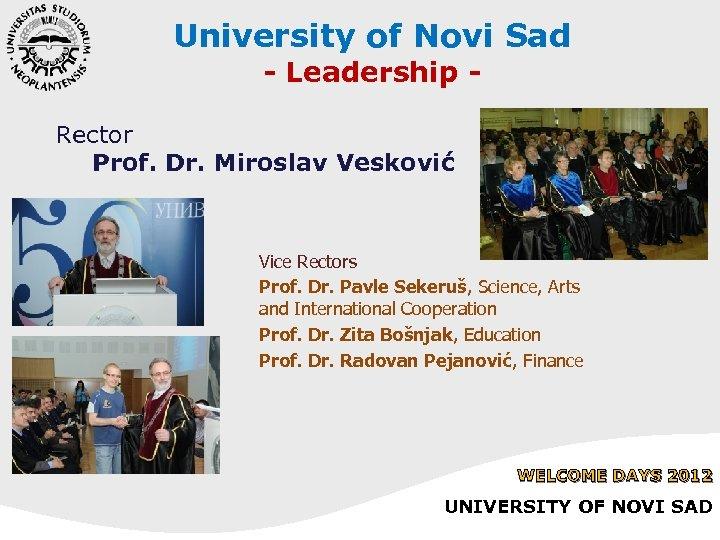 University of Novi Sad - Leadership - Rector Prof. Dr. Miroslav Vesković Vice Rectors
