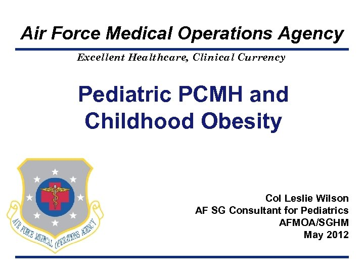 Air Force Medical Operations Agency Excellent Healthcare, Clinical Currency Pediatric PCMH and Childhood Obesity