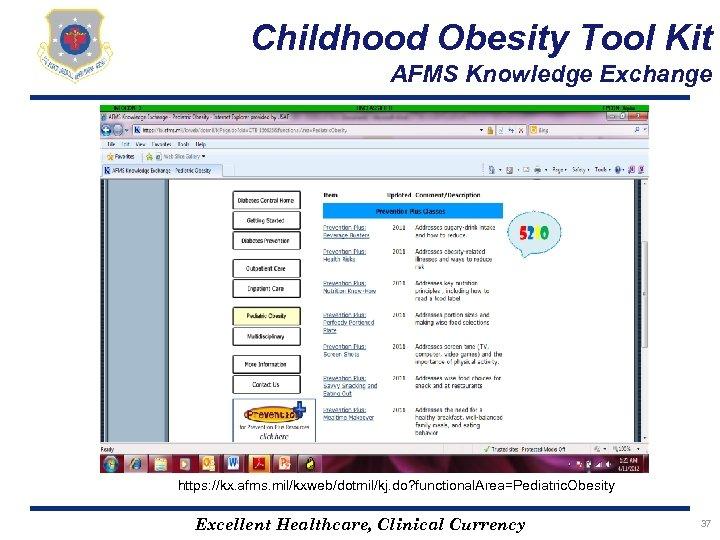 Childhood Obesity Tool Kit AFMS Knowledge Exchange https: //kx. afms. mil/kxweb/dotmil/kj. do? functional. Area=Pediatric.