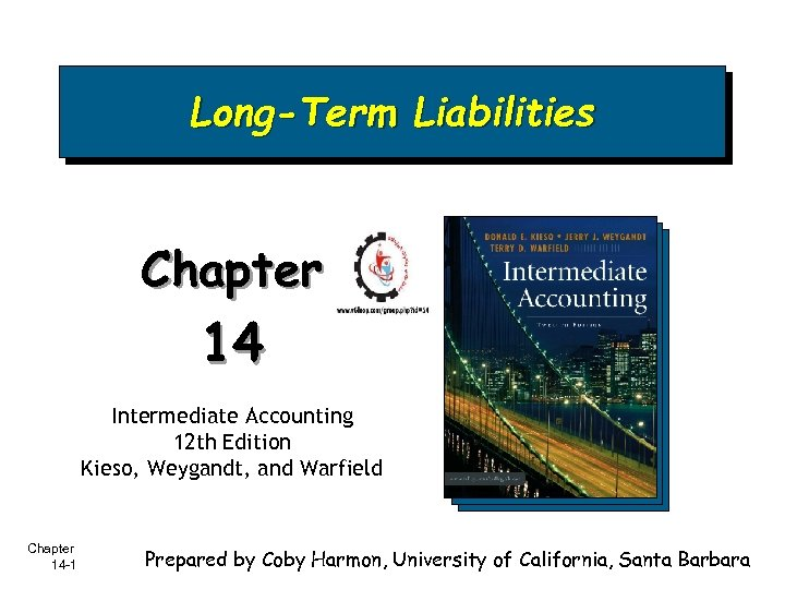Long-Term Liabilities Chapter 14 Intermediate Accounting 12 th Edition Kieso, Weygandt, and Warfield Chapter