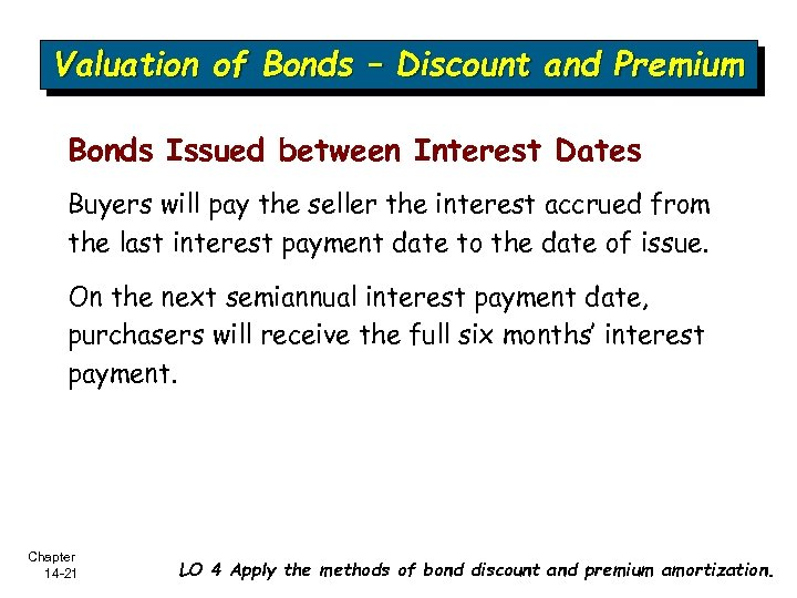Valuation of Bonds – Discount and Premium Bonds Issued between Interest Dates Buyers will
