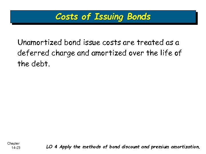 Costs of Issuing Bonds Unamortized bond issue costs are treated as a deferred charge