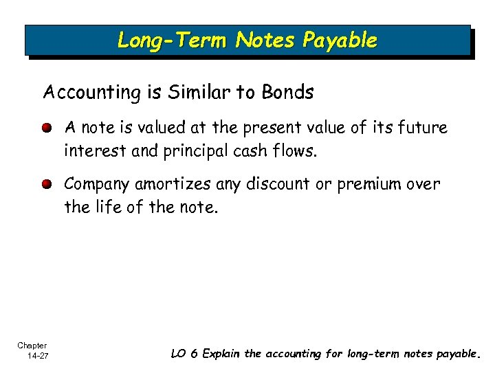 Long-Term Notes Payable Accounting is Similar to Bonds A note is valued at the
