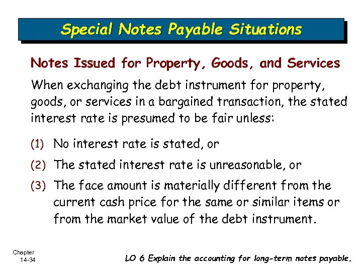 Special Notes Payable Situations Notes Issued for Property, Goods, and Services When exchanging the
