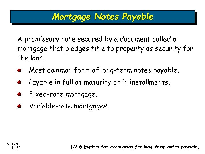 Mortgage Notes Payable A promissory note secured by a document called a mortgage that