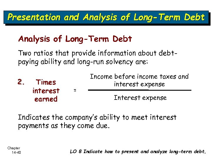 Presentation and Analysis of Long-Term Debt Two ratios that provide information about debtpaying ability