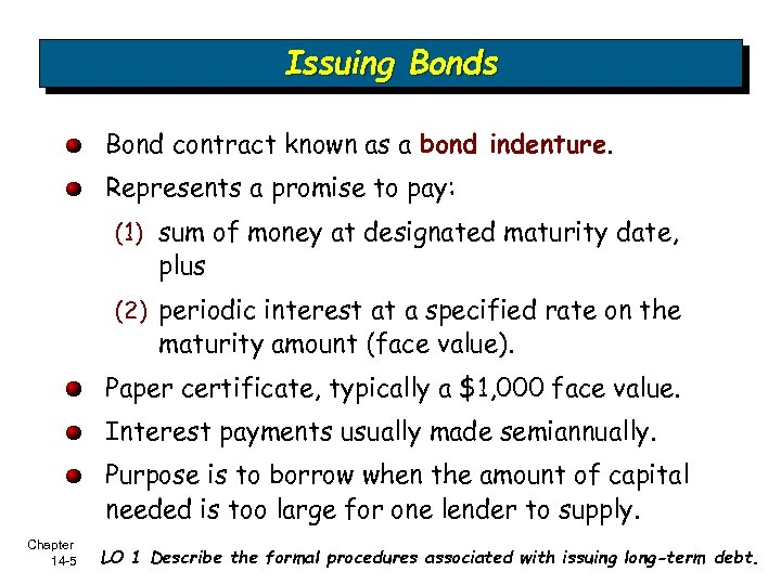 Issuing Bonds Bond contract known as a bond indenture. Represents a promise to pay: