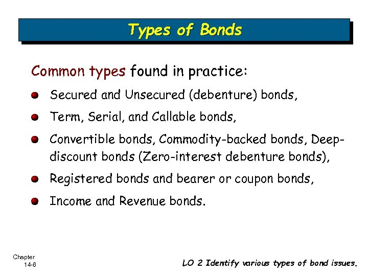 Types of Bonds Common types found in practice: Secured and Unsecured (debenture) bonds, Term,
