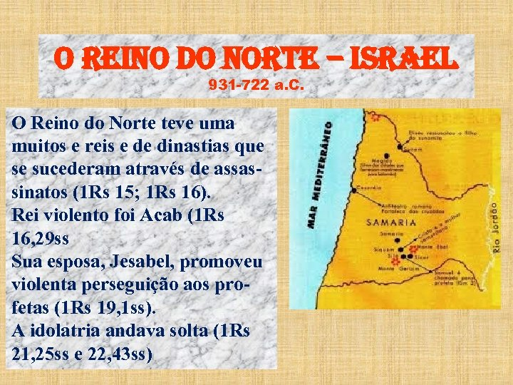 o reino Do norte – israel 931 -722 a. C. O Reino do Norte