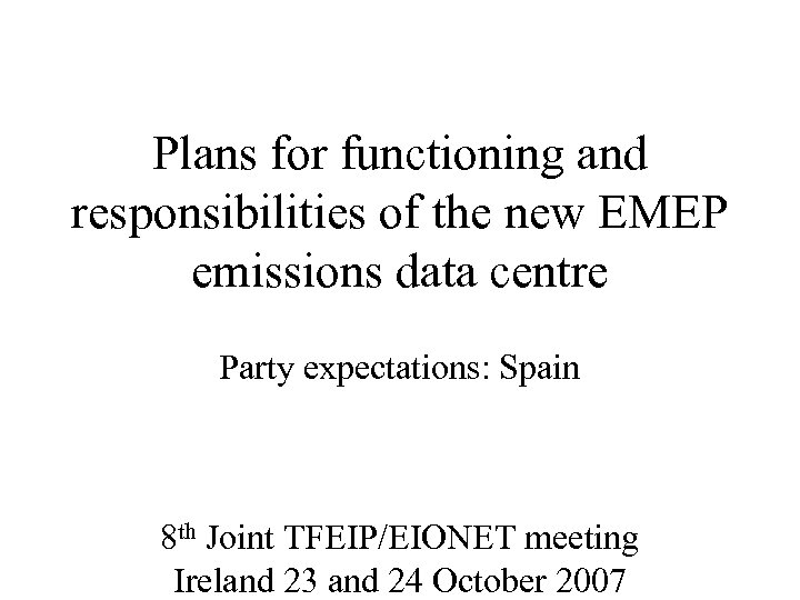 Plans for functioning and responsibilities of the new EMEP emissions data centre Party expectations: