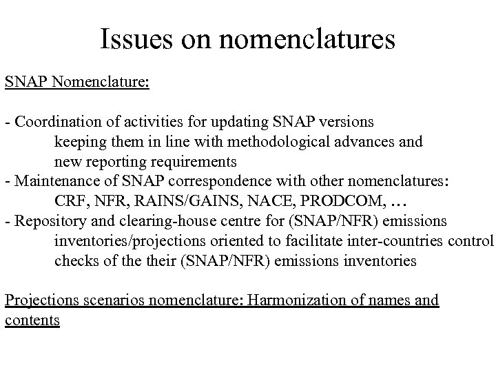 Issues on nomenclatures SNAP Nomenclature: - Coordination of activities for updating SNAP versions keeping
