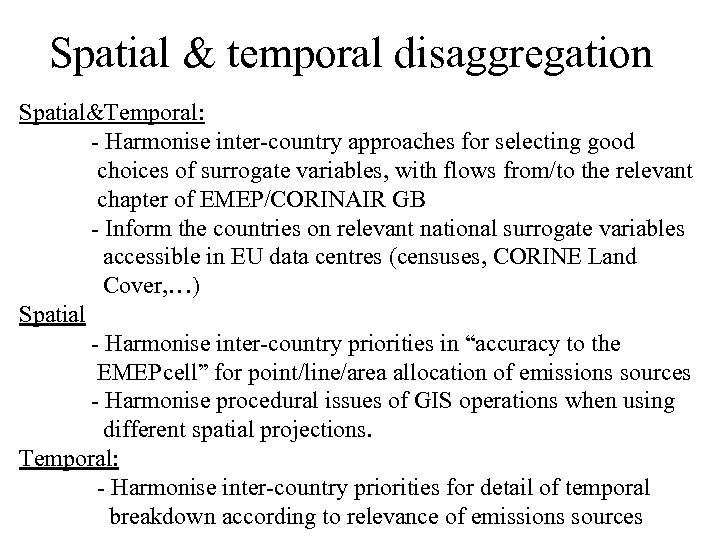 Spatial & temporal disaggregation Spatial&Temporal: - Harmonise inter-country approaches for selecting good choices of