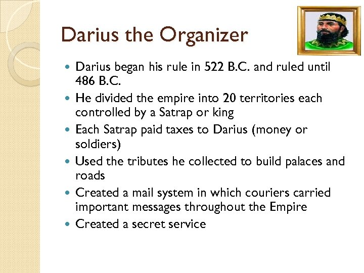 Darius the Organizer Darius began his rule in 522 B. C. and ruled until