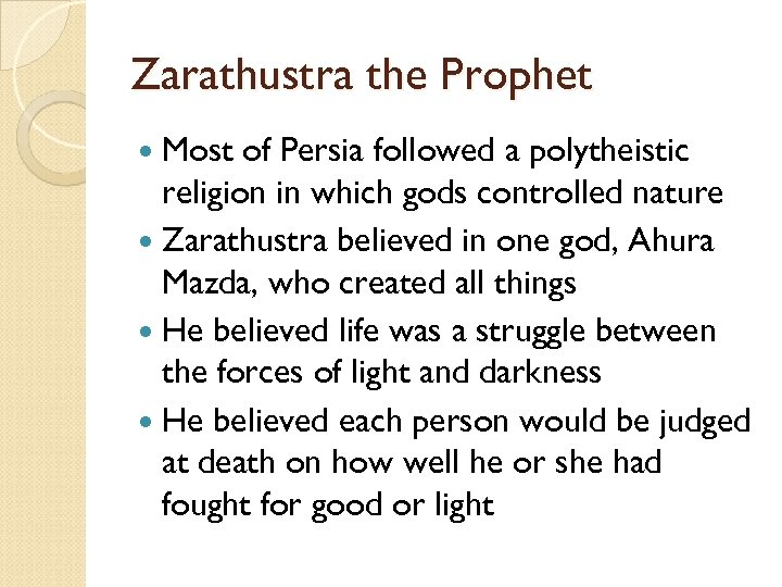 Zarathustra the Prophet Most of Persia followed a polytheistic religion in which gods controlled