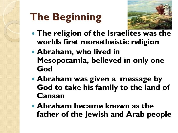 The Beginning The religion of the Israelites was the worlds first monotheistic religion Abraham,