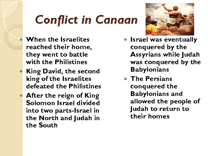 Conflict in Canaan When the Israelites reached their home, they went to battle with