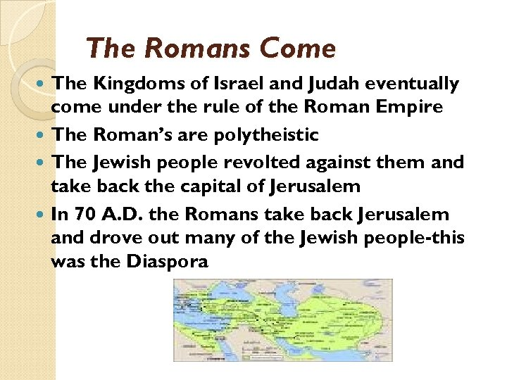 The Romans Come The Kingdoms of Israel and Judah eventually come under the rule