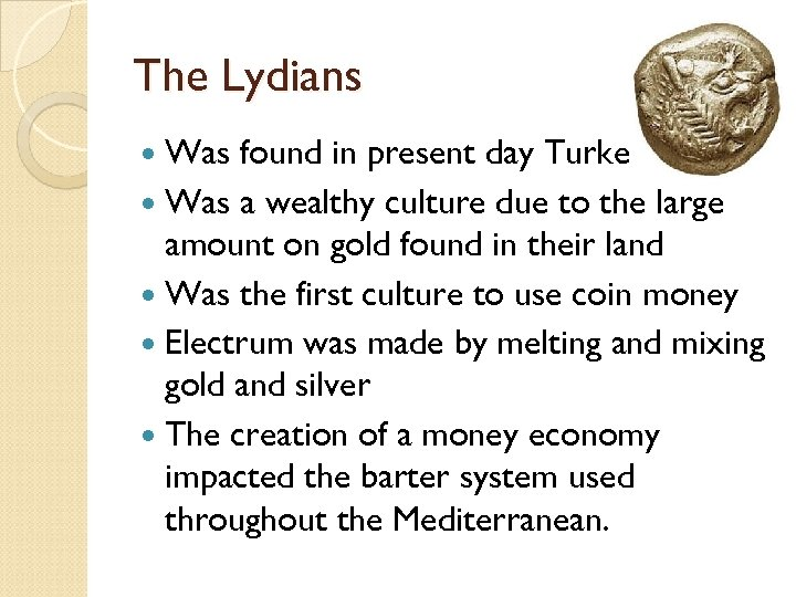 The Lydians Was found in present day Turkey Was a wealthy culture due to