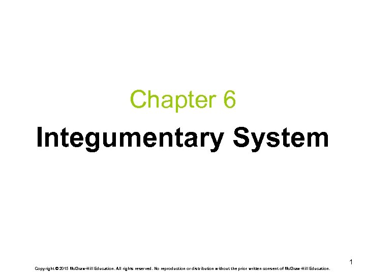 Chapter 6 Integumentary System 1 Copyright © 2015 Mc. Graw-Hill Education. All rights reserved.