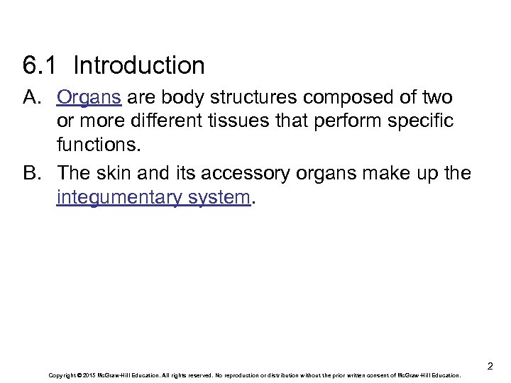6. 1 Introduction A. Organs are body structures composed of two or more different