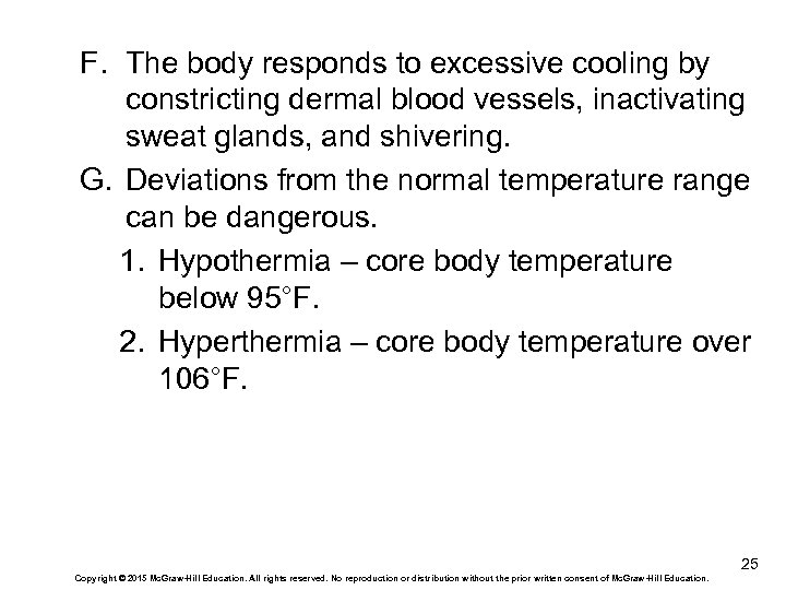 F. The body responds to excessive cooling by constricting dermal blood vessels, inactivating sweat