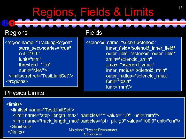 Regions, Fields & Limits Regions Fields <region name=