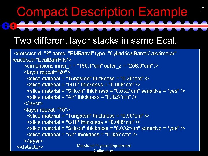 Compact Description Example Two different layer stacks in same Ecal. <detector id=