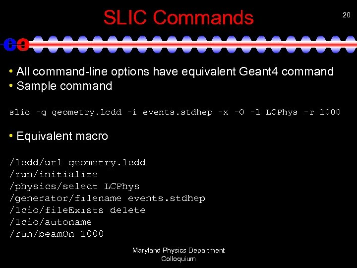 SLIC Commands • All command-line options have equivalent Geant 4 command • Sample command