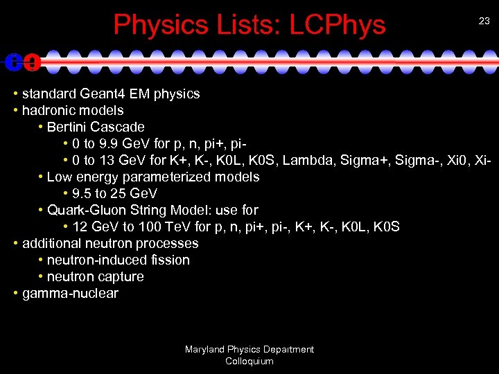 Physics Lists: LCPhys 23 • standard Geant 4 EM physics • hadronic models •