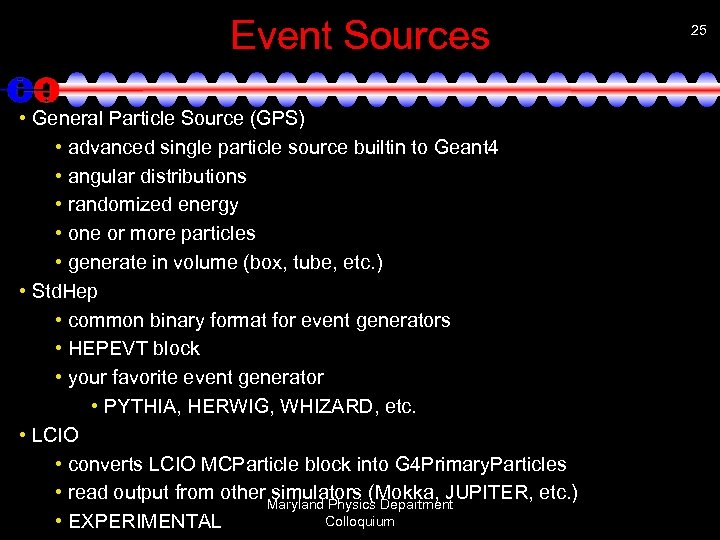 Event Sources • General Particle Source (GPS) • advanced single particle source builtin to