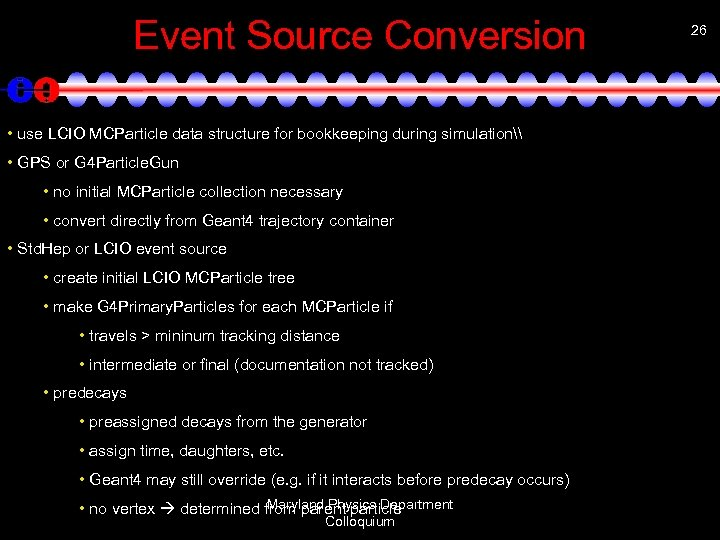 Event Source Conversion • use LCIO MCParticle data structure for bookkeeping during simulation\ •