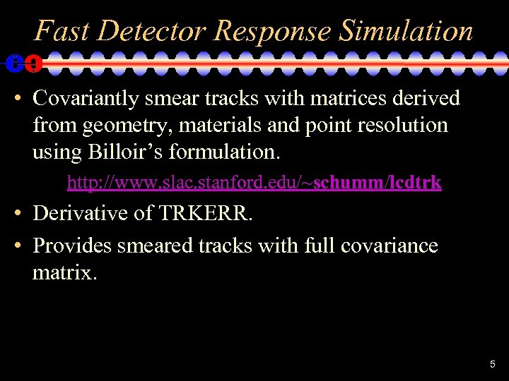 Fast Detector Response Simulation • Covariantly smear tracks with matrices derived from geometry, materials