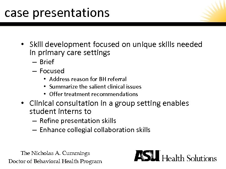 case presentations • Skill development focused on unique skills needed in primary care settings